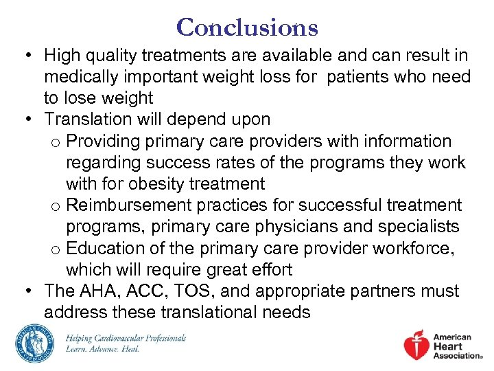 Conclusions • High quality treatments are available and can result in medically important weight