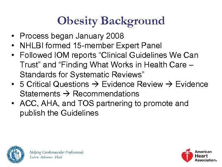 Obesity Background • Process began January 2008 • NHLBI formed 15 -member Expert Panel