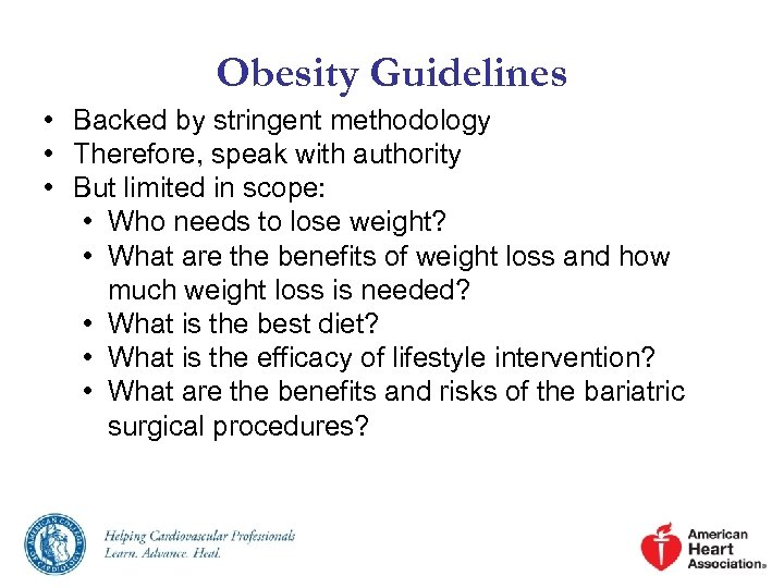 Obesity Guidelines • Backed by stringent methodology • Therefore, speak with authority • But
