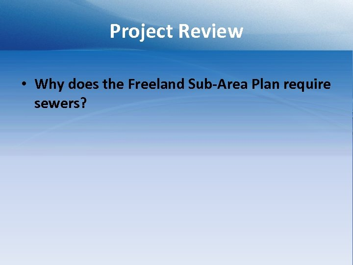 Project Review • Why does the Freeland Sub-Area Plan require sewers?