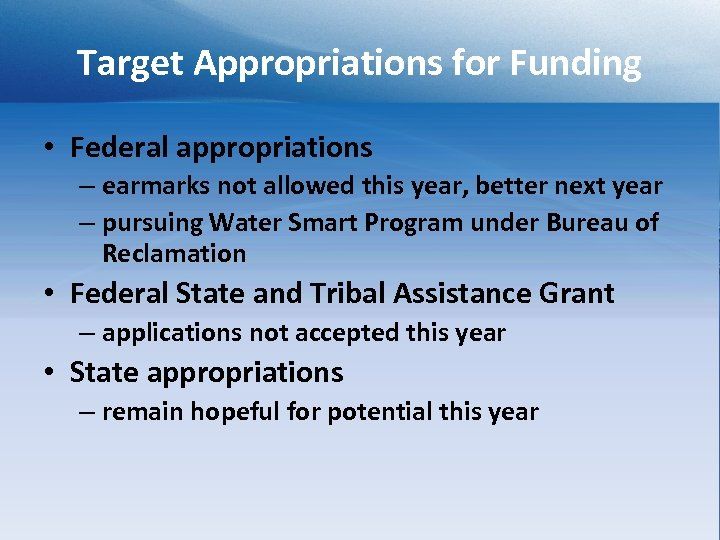 Target Appropriations for Funding • Federal appropriations – earmarks not allowed this year, better