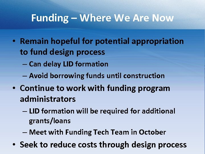 Funding – Where We Are Now • Remain hopeful for potential appropriation to fund
