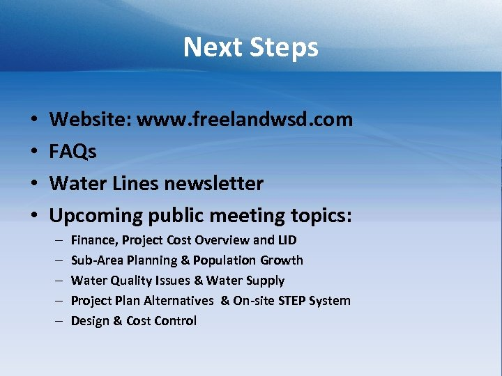 Next Steps • • Website: www. freelandwsd. com FAQs Water Lines newsletter Upcoming public