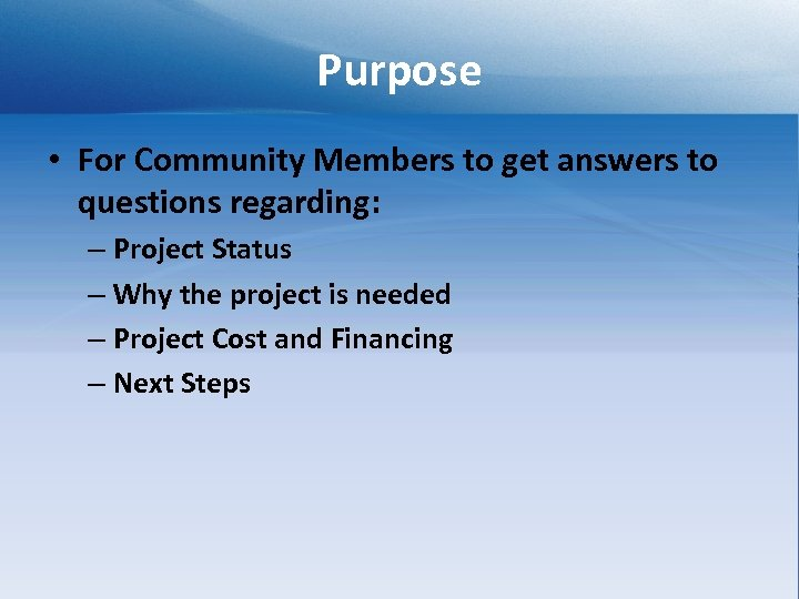 Purpose • For Community Members to get answers to questions regarding: – Project Status