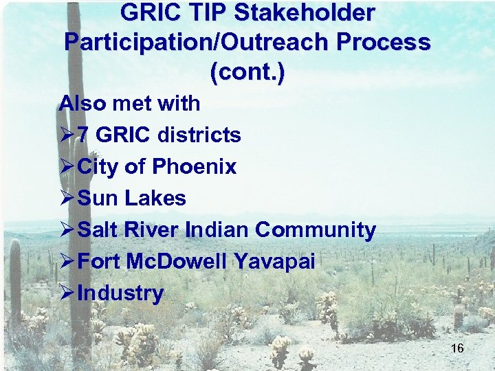 GRIC TIP Stakeholder Participation/Outreach Process (cont. ) Also met with Ø 7 GRIC districts