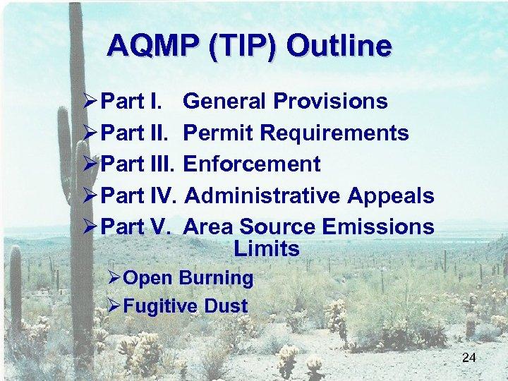 AQMP (TIP) Outline Ø Part I. General Provisions Ø Part II. Permit Requirements Ø