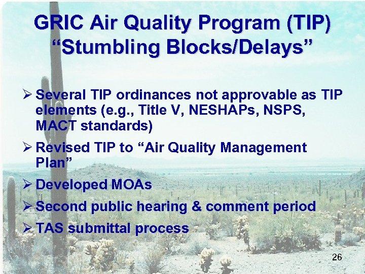 "GRIC Air Quality Program (TIP) ""Stumbling Blocks/Delays"" Ø Several TIP ordinances not approvable as"