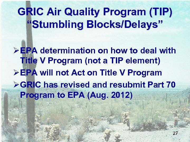 """GRIC Air Quality Program (TIP) """"Stumbling Blocks/Delays"""" Ø EPA determination on how to deal"""