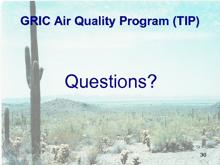 GRIC Air Quality Program (TIP) Questions? 30
