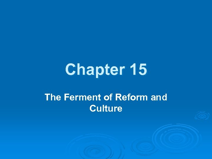 Chapter 15 The Ferment of Reform and Culture