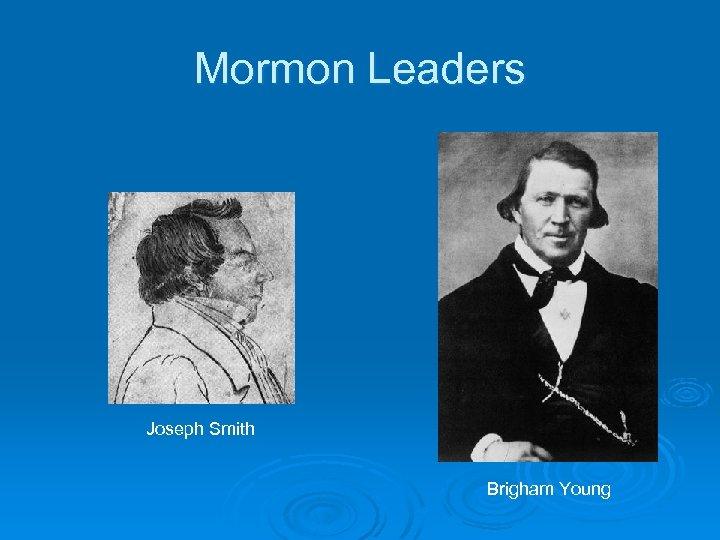 Mormon Leaders Joseph Smith Brigham Young