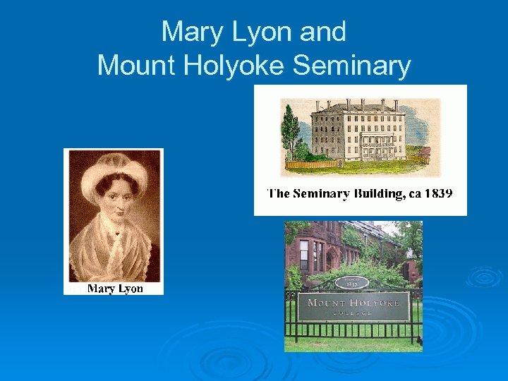 Mary Lyon and Mount Holyoke Seminary