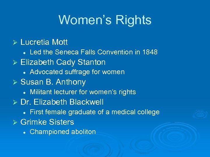 Women's Rights Ø Lucretia Mott l Ø Elizabeth Cady Stanton l Ø Militant lecturer