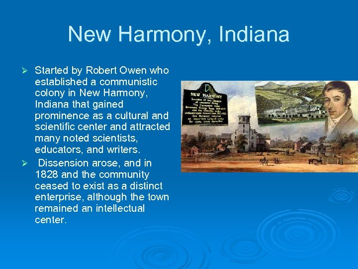 New Harmony, Indiana Started by Robert Owen who established a communistic colony in New