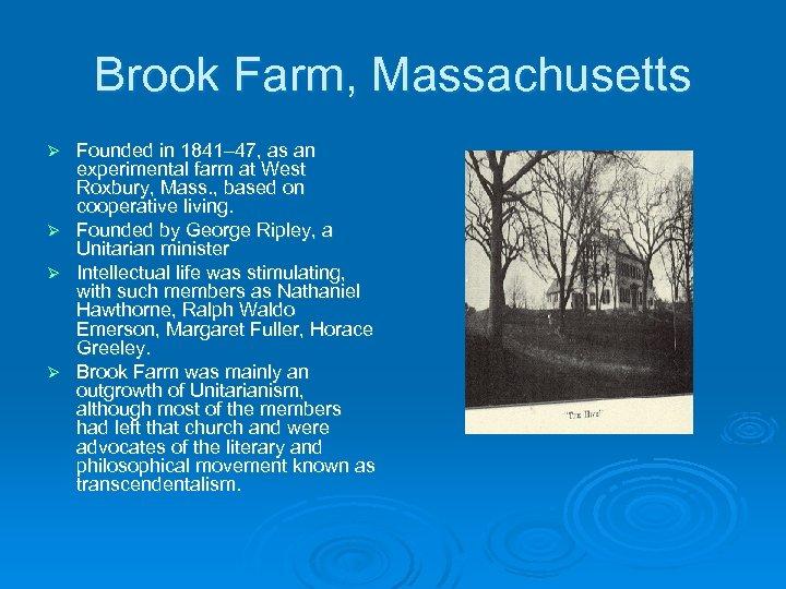 Brook Farm, Massachusetts Ø Ø Founded in 1841– 47, as an experimental farm at