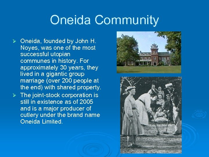 Oneida Community Oneida, founded by John H. Noyes, was one of the most successful