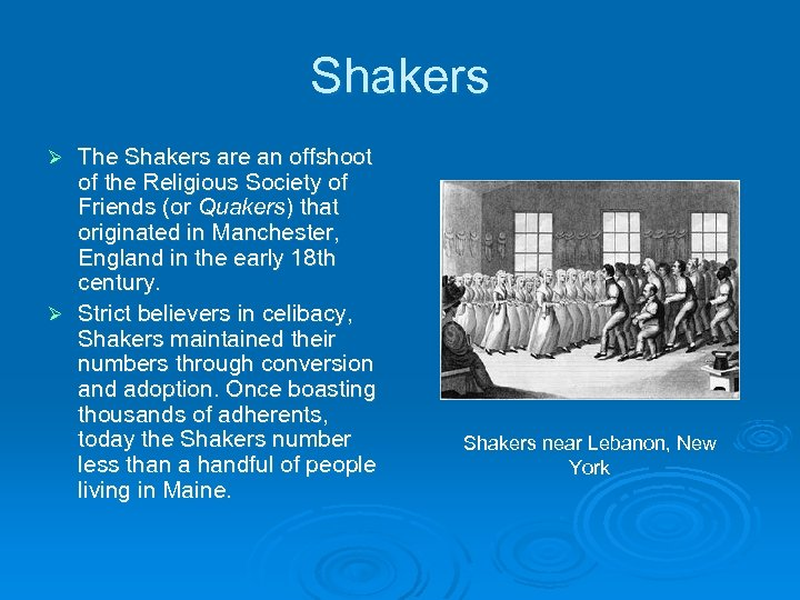 Shakers The Shakers are an offshoot of the Religious Society of Friends (or Quakers)