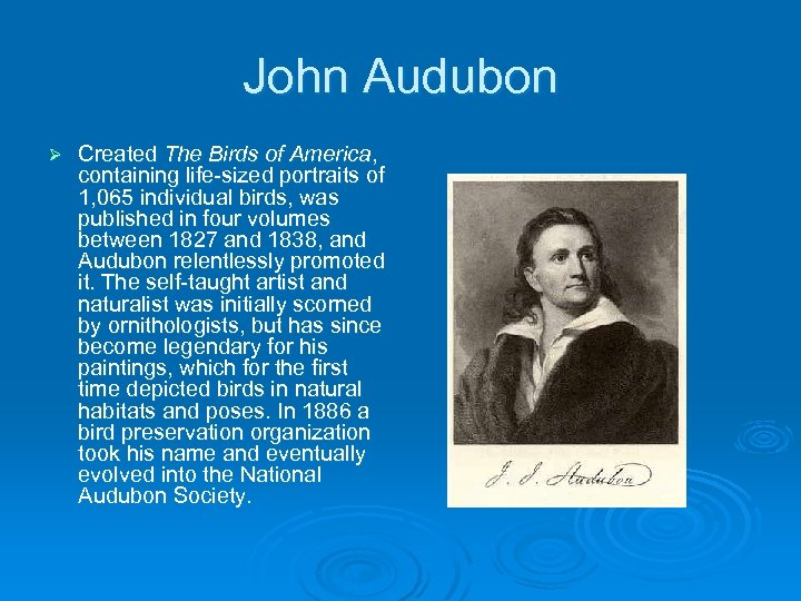 John Audubon Ø Created The Birds of America, containing life-sized portraits of 1, 065