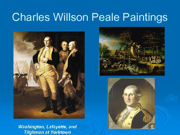 Charles Willson Peale Paintings Washington, Lafayette, and Tilghman at Yorktown