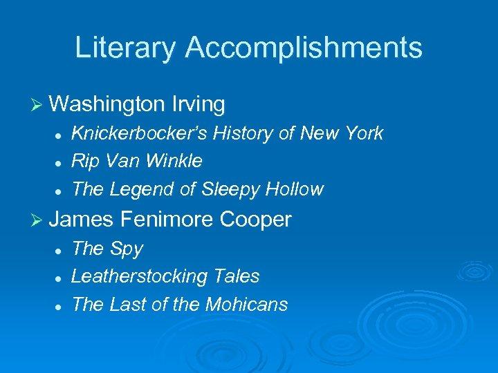 Literary Accomplishments Ø Washington Irving l l l Knickerbocker's History of New York Rip