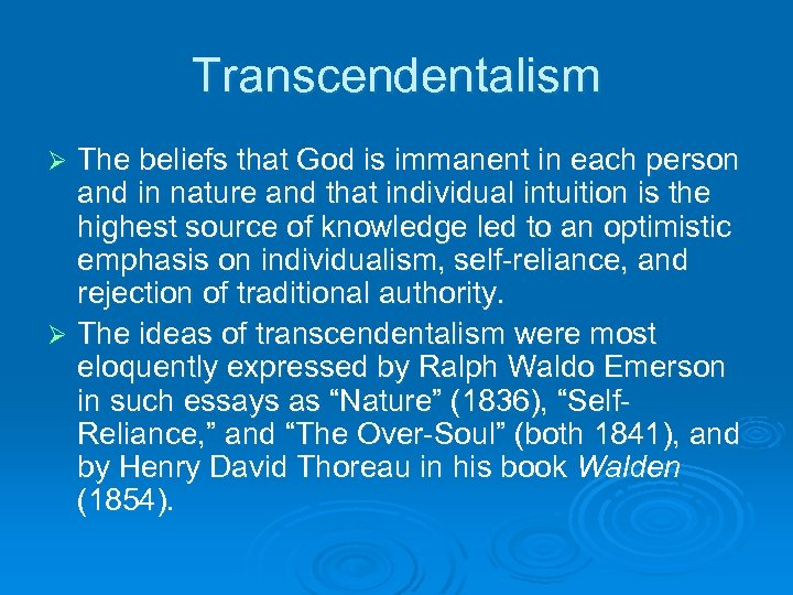 Transcendentalism The beliefs that God is immanent in each person and in nature and