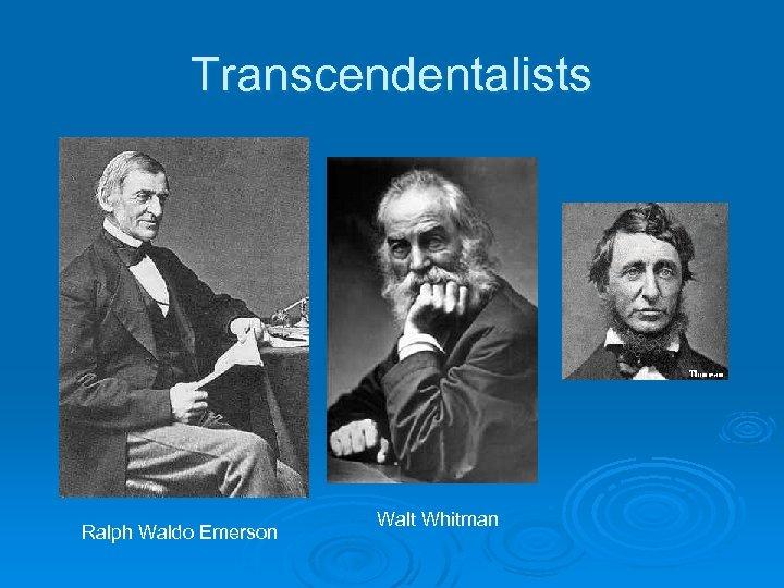Transcendentalists Ralph Waldo Emerson Walt Whitman