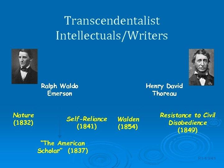 Transcendentalist Intellectuals/Writers Concord, MA Ralph Waldo Emerson Nature (1832) Self-Reliance (1841) Henry David Thoreau