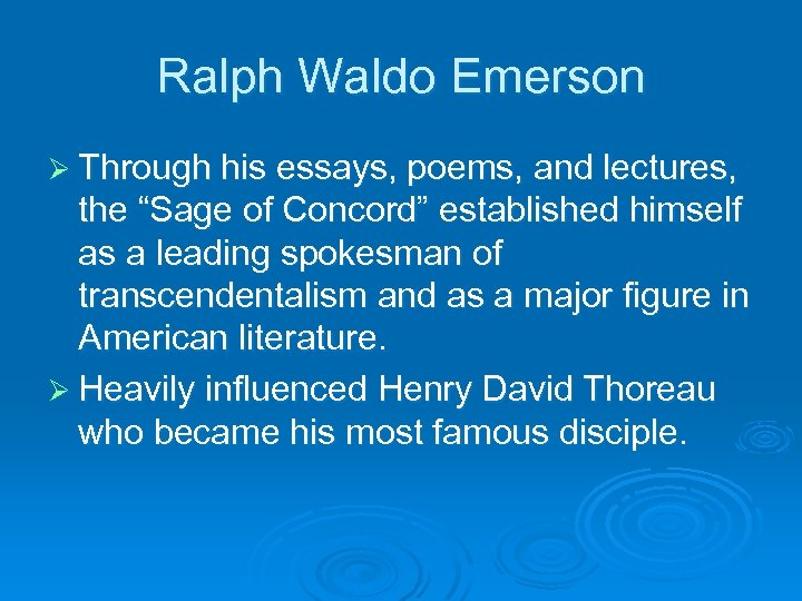 "Ralph Waldo Emerson Ø Through his essays, poems, and lectures, the ""Sage of Concord"""