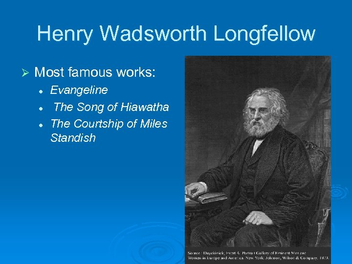 Henry Wadsworth Longfellow Ø Most famous works: l l l Evangeline The Song of