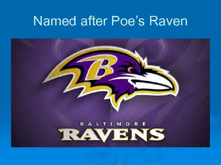 Named after Poe's Raven