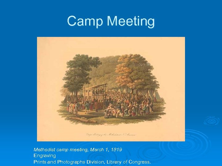 Camp Meeting Methodist camp meeting, March 1, 1819 Engraving Prints and Photographs Division, Library