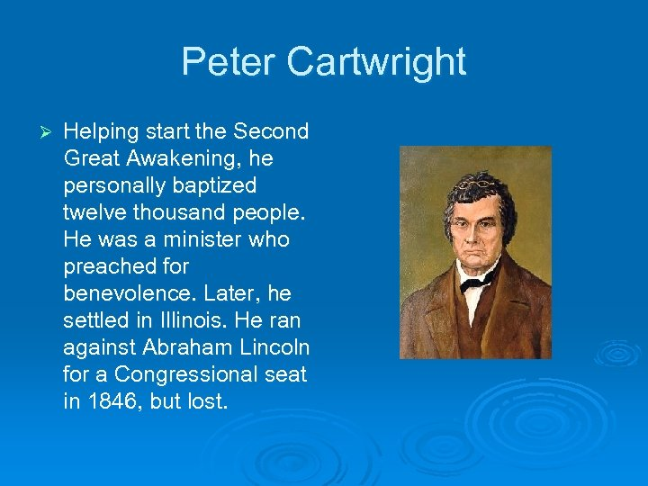 Peter Cartwright Ø Helping start the Second Great Awakening, he personally baptized twelve thousand