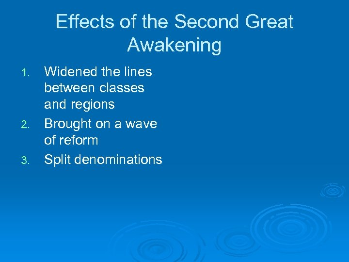 Effects of the Second Great Awakening Widened the lines between classes and regions 2.