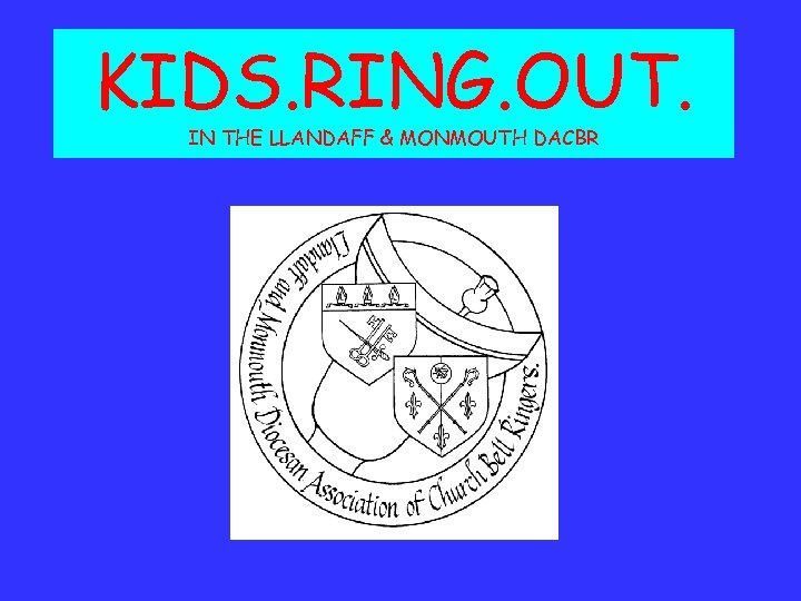 KIDS. RING. OUT. IN THE LLANDAFF & MONMOUTH DACBR