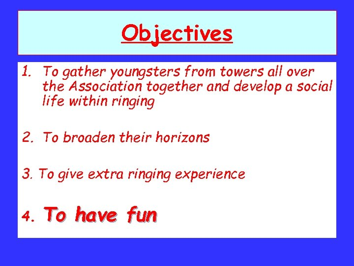Objectives 1. To gather youngsters from towers all over the Association together and develop