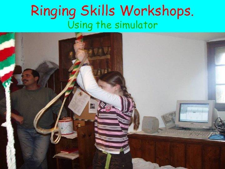 Ringing Skills Workshops. Using the simulator