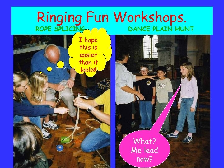 Ringing Fun Workshops. ROPE SPLICING DANCE PLAIN HUNT I hope this is easier than