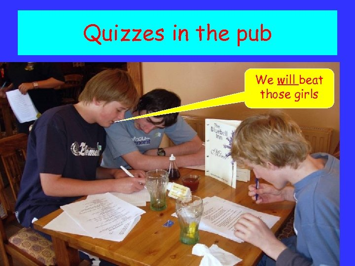 Quizzes in the pub We will beat those girls