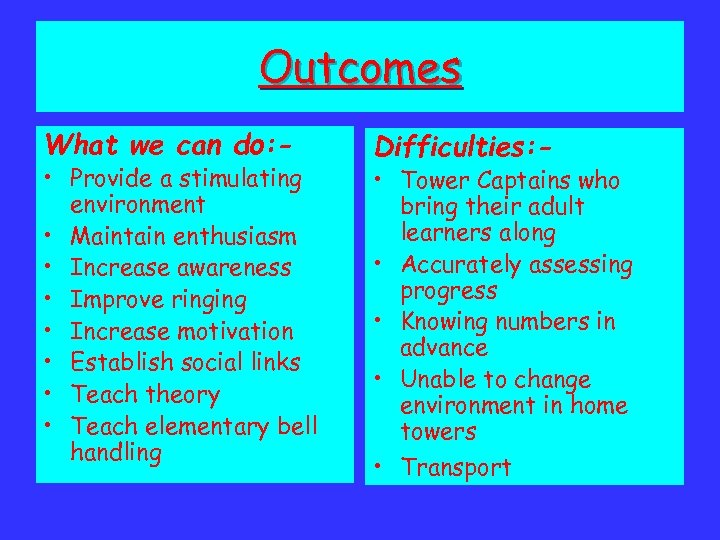 Outcomes What we can do: - • Provide a stimulating environment • Maintain enthusiasm