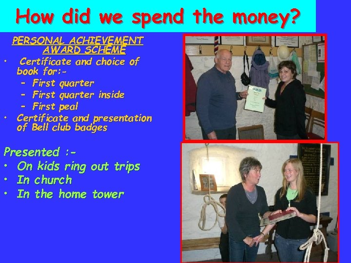 How did we spend the money? PERSONAL ACHIEVEMENT AWARD SCHEME • Certificate and choice