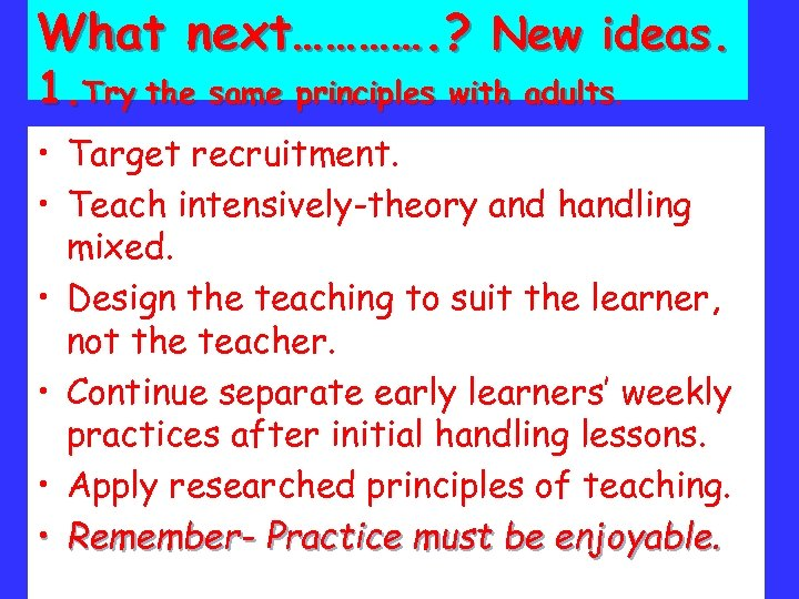 What next…………. ? New ideas. 1. Try the same principles with adults • Target