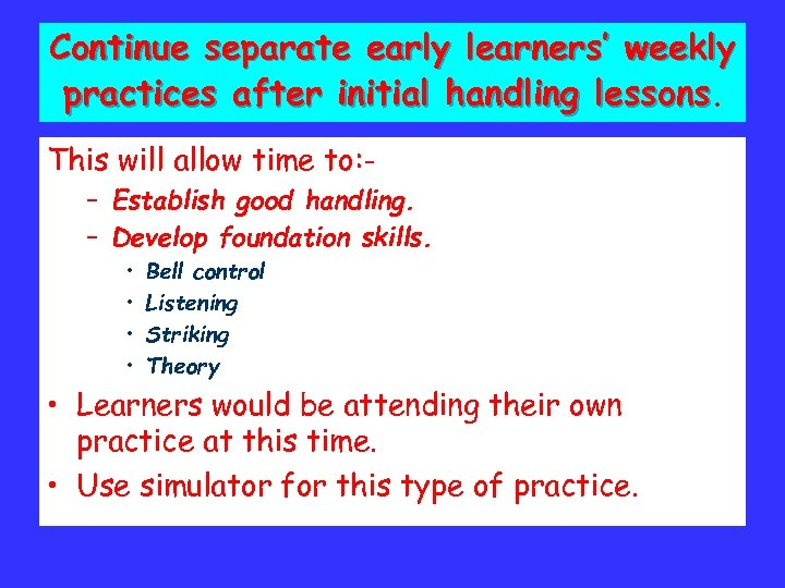 Continue separate early learners' weekly practices after initial handling lessons. This will allow time