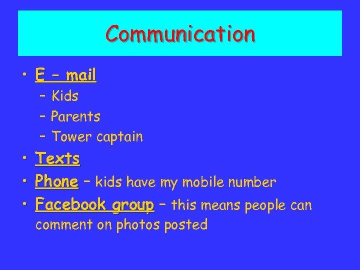 Communication • E – mail – Kids – Parents – Tower captain • •