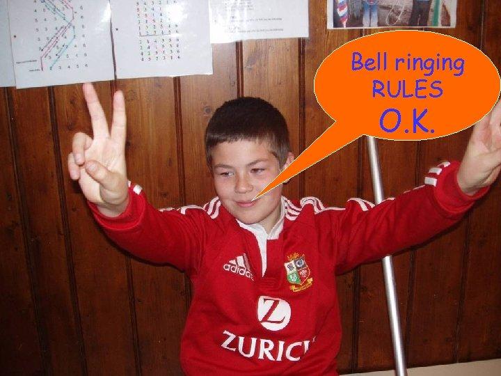 Bell ringing RULES O. K.