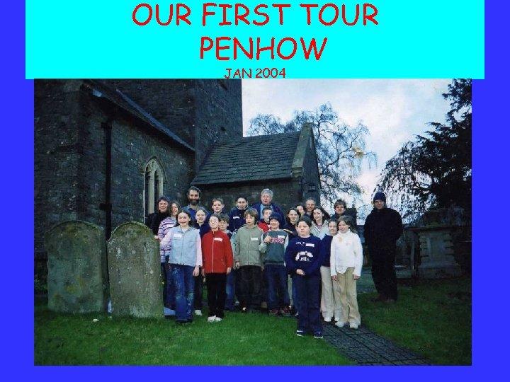 OUR FIRST TOUR PENHOW JAN 2004