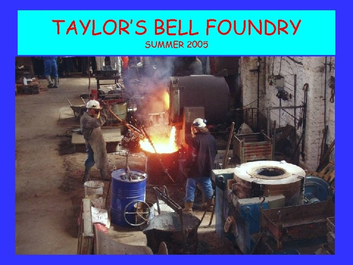 TAYLOR'S BELL FOUNDRY SUMMER 2005