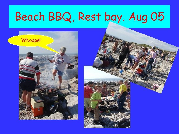 Beach BBQ, Rest bay. Aug 05 Whoops!