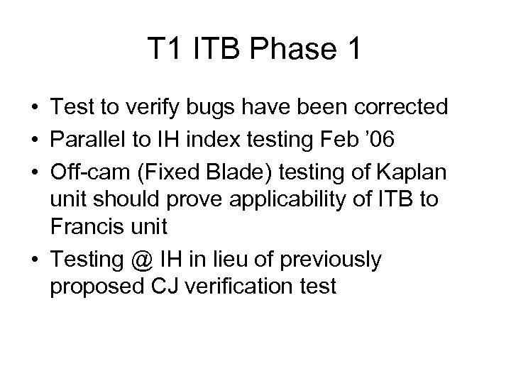 T 1 ITB Phase 1 • Test to verify bugs have been corrected •