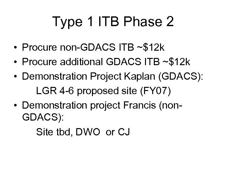 Type 1 ITB Phase 2 • Procure non-GDACS ITB ~$12 k • Procure additional