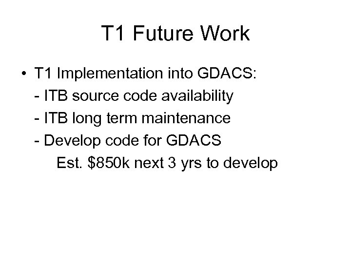 T 1 Future Work • T 1 Implementation into GDACS: - ITB source code
